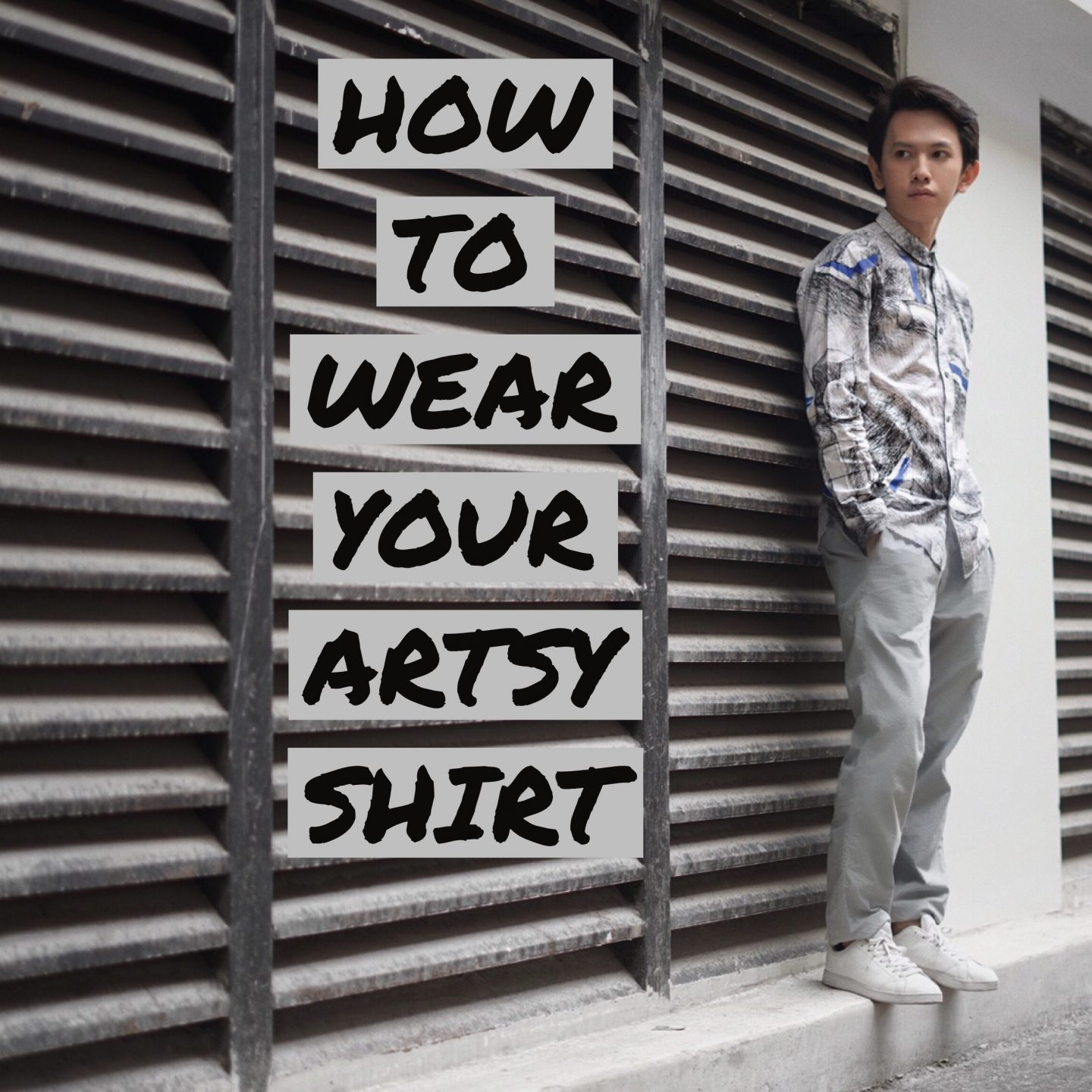 HOW TO WEAR YOUR ARTSY SHIRT